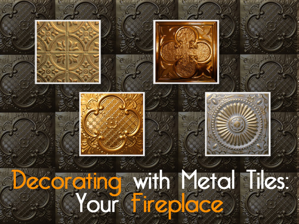 Decorating with Metal Tiles: Your Fireplace