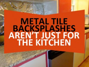 Metal Tile Backsplashes Arent Just For The Kitchen