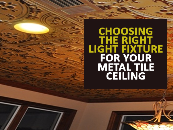 Choosing The Right Light Fixture For Your Metal Tile Ceiling