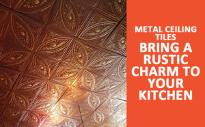 Metal Ceiling Tiles Bring A Rustic Charm To Your Kitchen